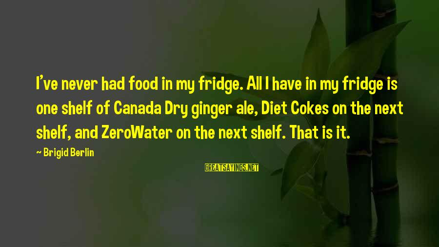 Food And Diet Sayings By Brigid Berlin: I've never had food in my fridge. All I have in my fridge is one
