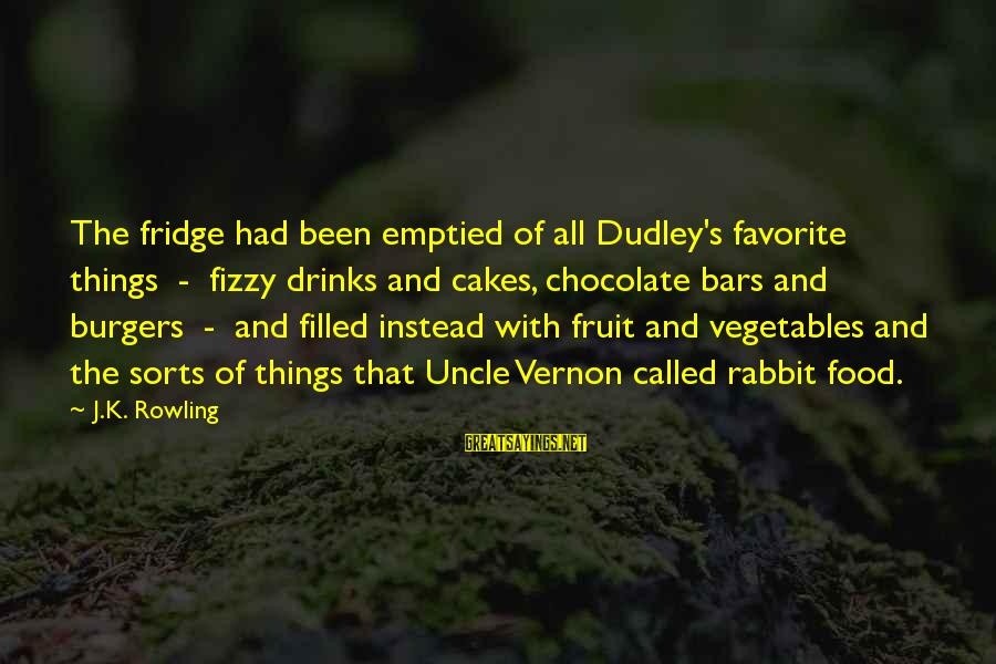 Food And Diet Sayings By J.K. Rowling: The fridge had been emptied of all Dudley's favorite things - fizzy drinks and cakes,