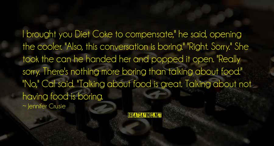 """Food And Diet Sayings By Jennifer Crusie: I brought you Diet Coke to compensate,"""" he said, opening the cooler. """"Also, this conversation"""