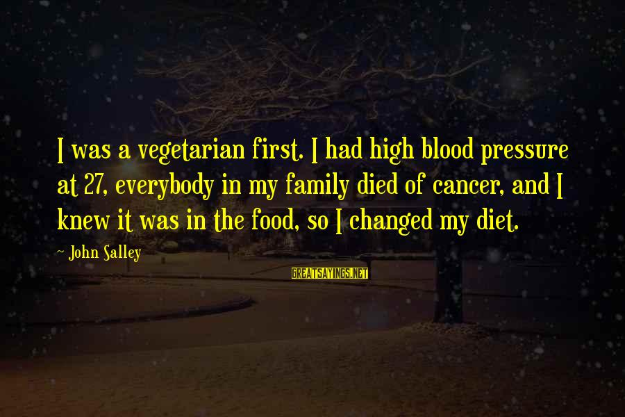 Food And Diet Sayings By John Salley: I was a vegetarian first. I had high blood pressure at 27, everybody in my