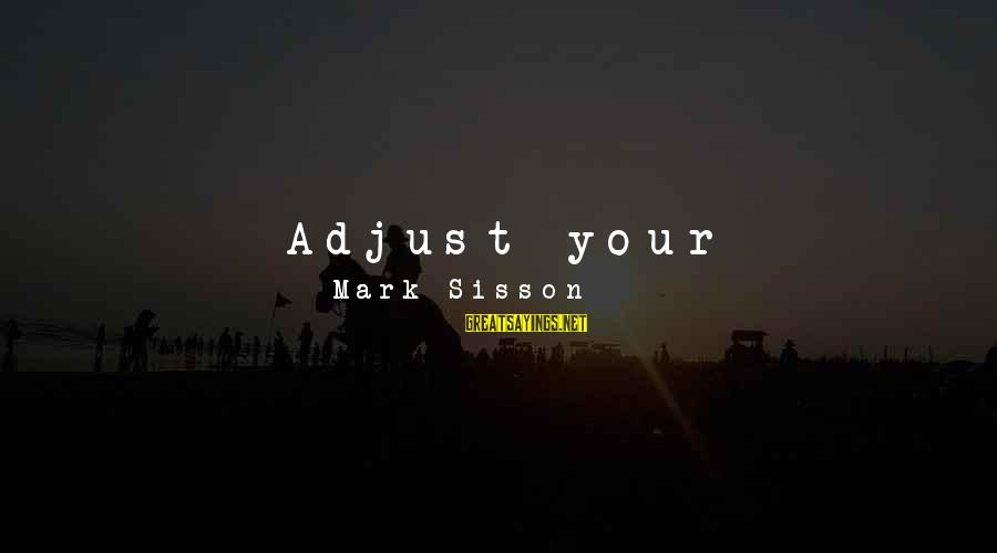 Food And Diet Sayings By Mark Sisson: Adjust your mentality to make veggies a centrepiece of your meals and snacks. Get comfortable