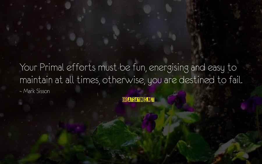 Food And Diet Sayings By Mark Sisson: Your Primal efforts must be fun, energising and easy to maintain at all times, otherwise,