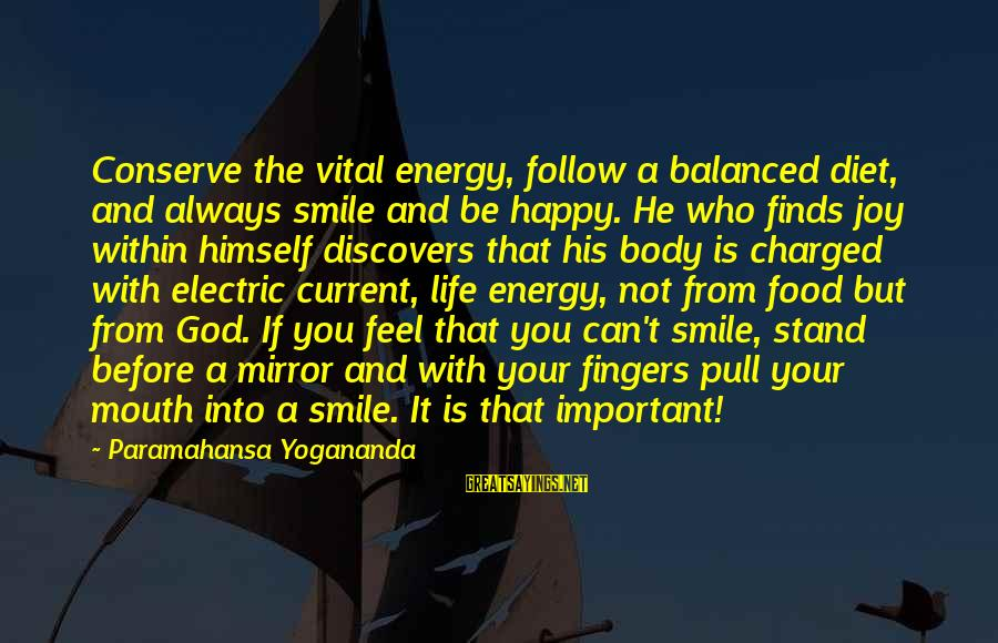 Food And Diet Sayings By Paramahansa Yogananda: Conserve the vital energy, follow a balanced diet, and always smile and be happy. He