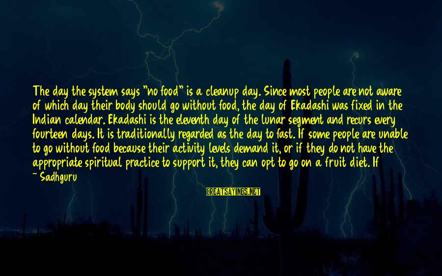 """Food And Diet Sayings By Sadhguru: The day the system says """"no food"""" is a cleanup day. Since most people are"""