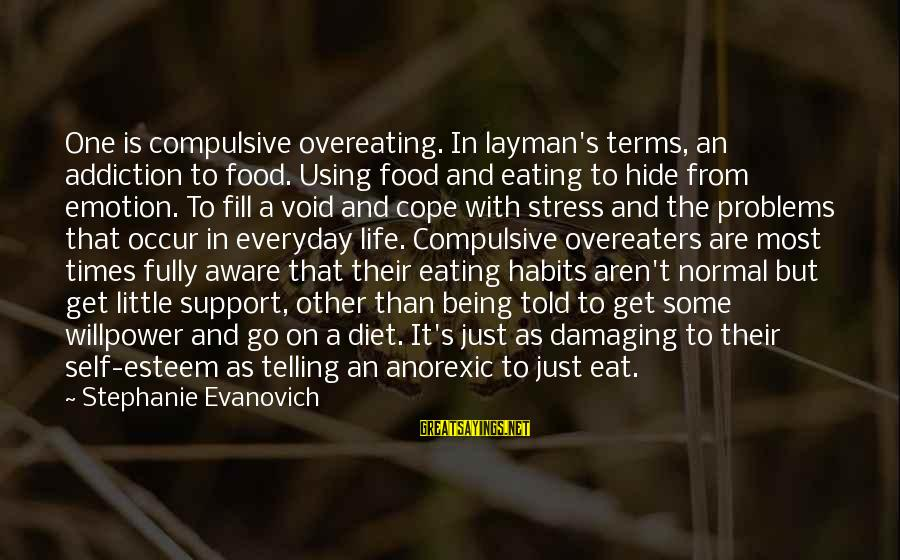 Food And Diet Sayings By Stephanie Evanovich: One is compulsive overeating. In layman's terms, an addiction to food. Using food and eating