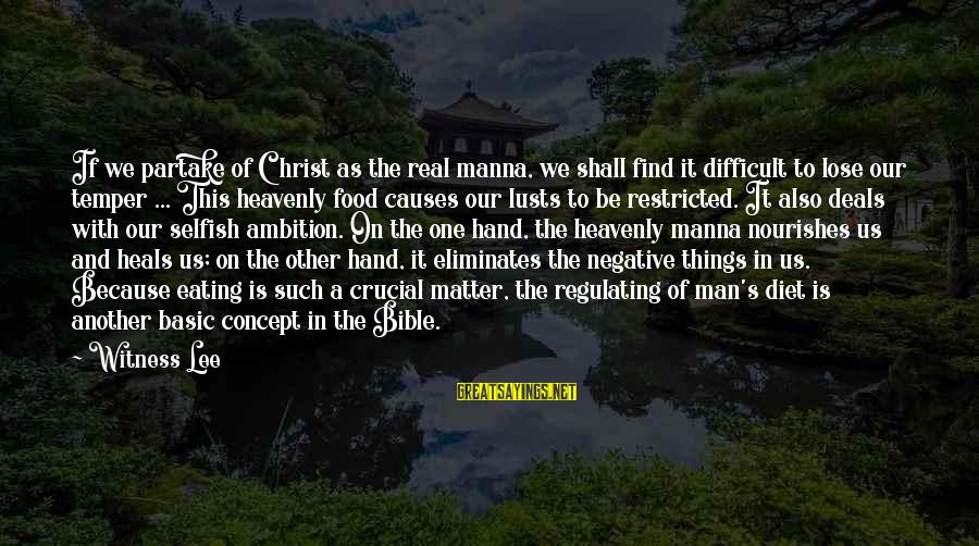 Food And Diet Sayings By Witness Lee: If we partake of Christ as the real manna, we shall find it difficult to
