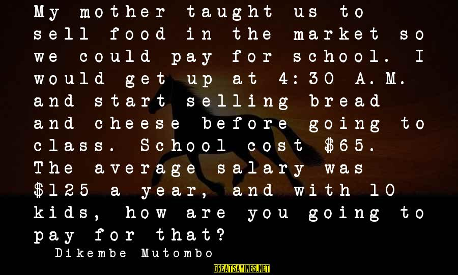 Food Cost Sayings By Dikembe Mutombo: My mother taught us to sell food in the market so we could pay for