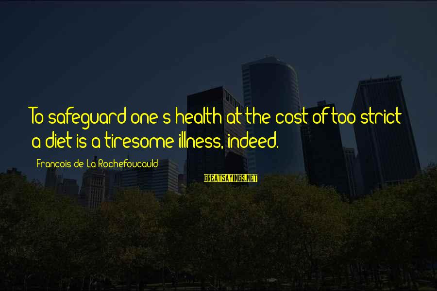 Food Cost Sayings By Francois De La Rochefoucauld: To safeguard one's health at the cost of too strict a diet is a tiresome