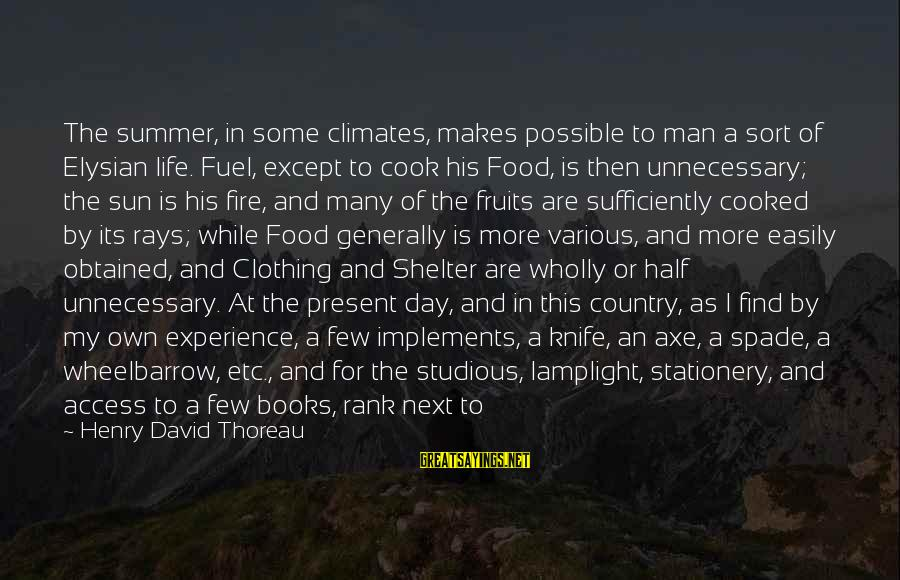Food Cost Sayings By Henry David Thoreau: The summer, in some climates, makes possible to man a sort of Elysian life. Fuel,
