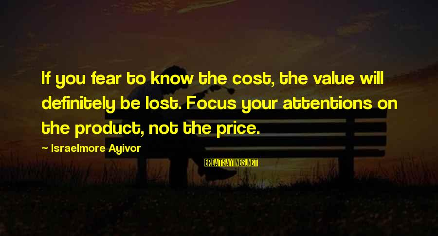 Food Cost Sayings By Israelmore Ayivor: If you fear to know the cost, the value will definitely be lost. Focus your
