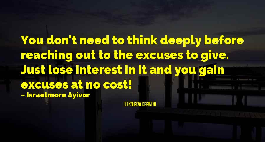 Food Cost Sayings By Israelmore Ayivor: You don't need to think deeply before reaching out to the excuses to give. Just
