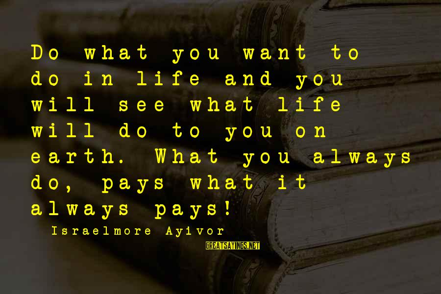 Food Cost Sayings By Israelmore Ayivor: Do what you want to do in life and you will see what life will