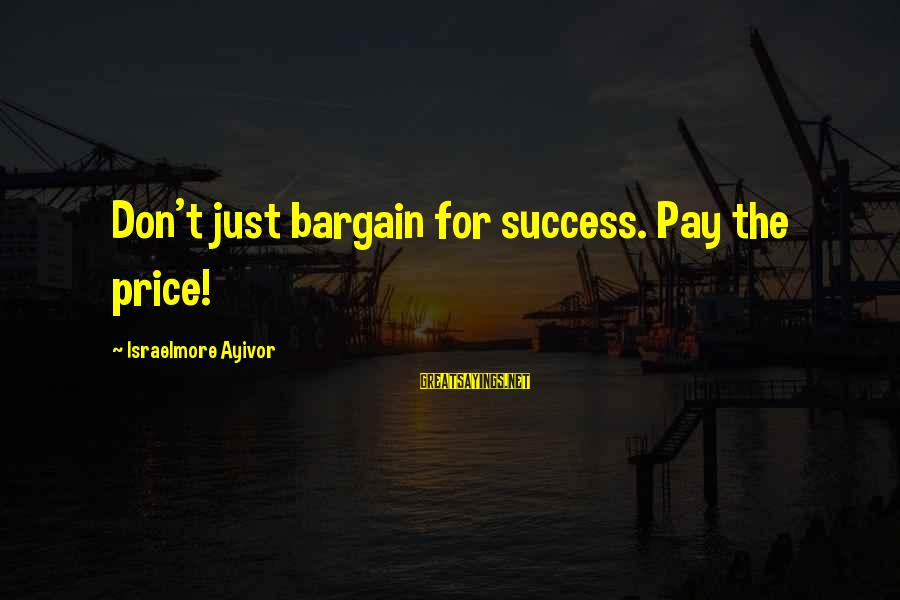 Food Cost Sayings By Israelmore Ayivor: Don't just bargain for success. Pay the price!