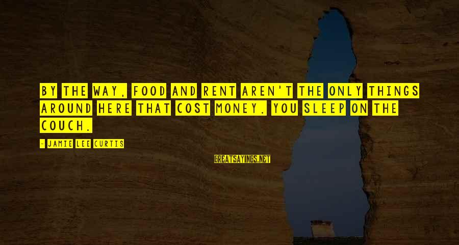Food Cost Sayings By Jamie Lee Curtis: By the way, food and rent aren't the only things around here that cost money.