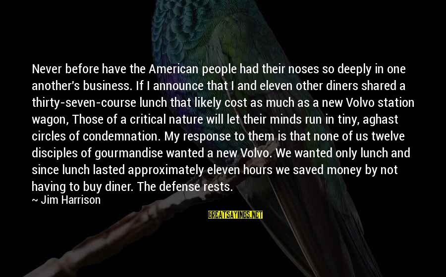 Food Cost Sayings By Jim Harrison: Never before have the American people had their noses so deeply in one another's business.