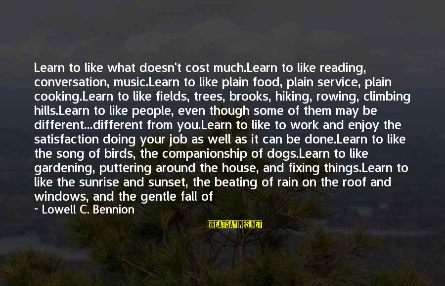 Food Cost Sayings By Lowell C. Bennion: Learn to like what doesn't cost much.Learn to like reading, conversation, music.Learn to like plain