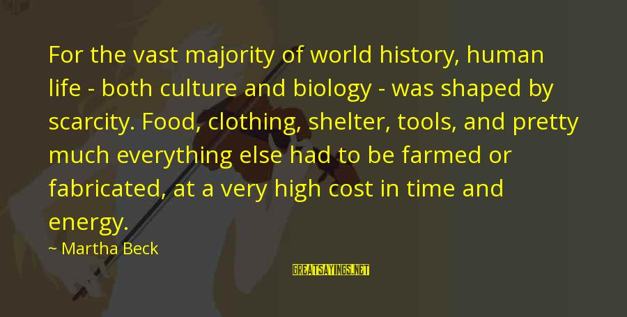 Food Cost Sayings By Martha Beck: For the vast majority of world history, human life - both culture and biology -