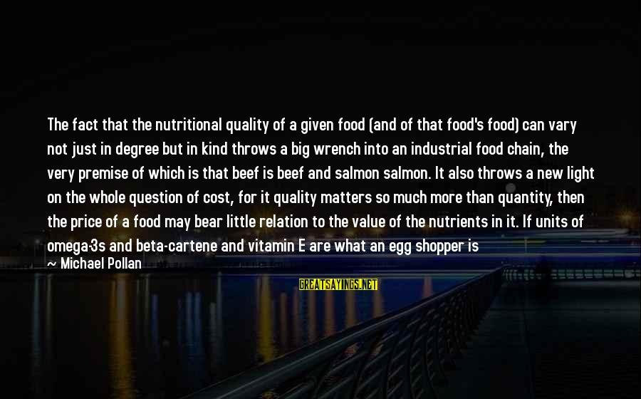 Food Cost Sayings By Michael Pollan: The fact that the nutritional quality of a given food (and of that food's food)