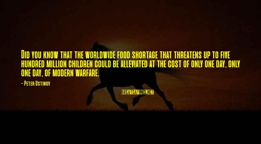 Food Cost Sayings By Peter Ustinov: Did you know that the worldwide food shortage that threatens up to five hundred million