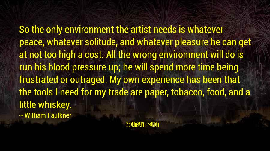 Food Cost Sayings By William Faulkner: So the only environment the artist needs is whatever peace, whatever solitude, and whatever pleasure