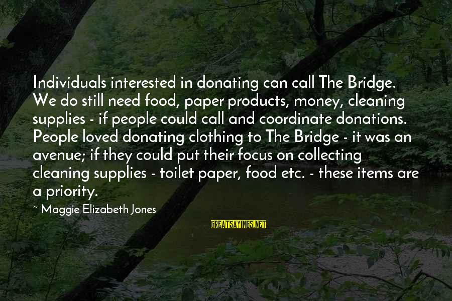 Food Items Sayings By Maggie Elizabeth Jones: Individuals interested in donating can call The Bridge. We do still need food, paper products,