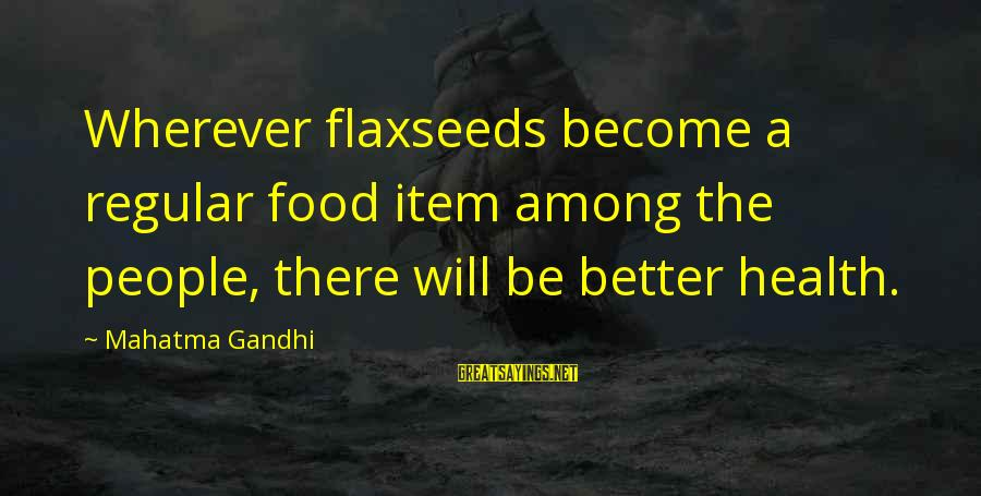 Food Items Sayings By Mahatma Gandhi: Wherever flaxseeds become a regular food item among the people, there will be better health.