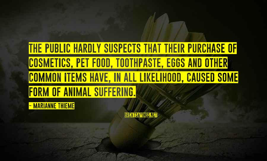 Food Items Sayings By Marianne Thieme: The public hardly suspects that their purchase of cosmetics, pet food, toothpaste, eggs and other