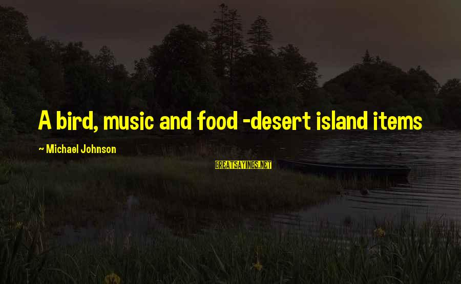 Food Items Sayings By Michael Johnson: A bird, music and food -desert island items