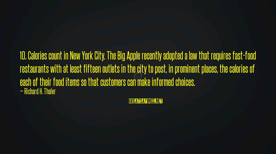 Food Items Sayings By Richard H. Thaler: 10. Calories count in New York City. The Big Apple recently adopted a law that