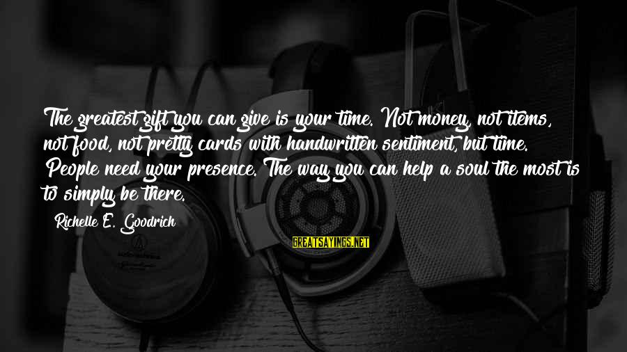 Food Items Sayings By Richelle E. Goodrich: The greatest gift you can give is your time. Not money, not items, not food,