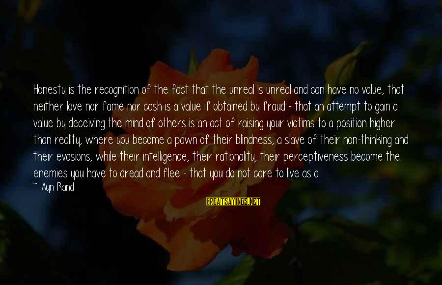 Fooling Love Sayings By Ayn Rand: Honesty is the recognition of the fact that the unreal is unreal and can have