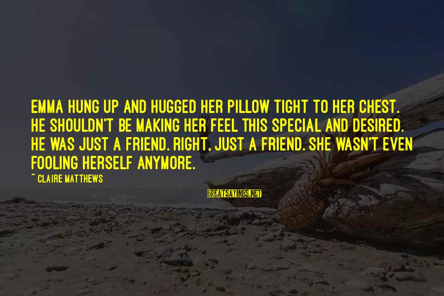 Fooling Love Sayings By Claire Matthews: Emma hung up and hugged her pillow tight to her chest. He shouldn't be making