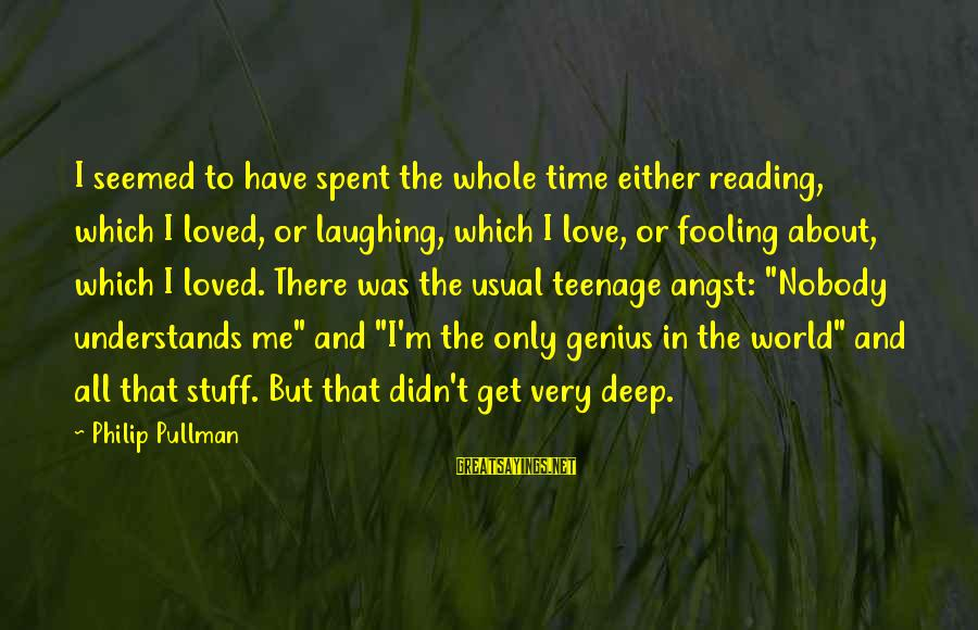 Fooling Love Sayings By Philip Pullman: I seemed to have spent the whole time either reading, which I loved, or laughing,