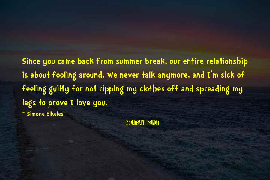 Fooling Love Sayings By Simone Elkeles: Since you came back from summer break, our entire relationship is about fooling around. We