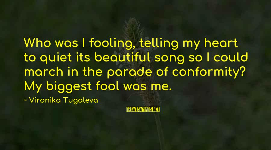 Fooling Love Sayings By Vironika Tugaleva: Who was I fooling, telling my heart to quiet its beautiful song so I could