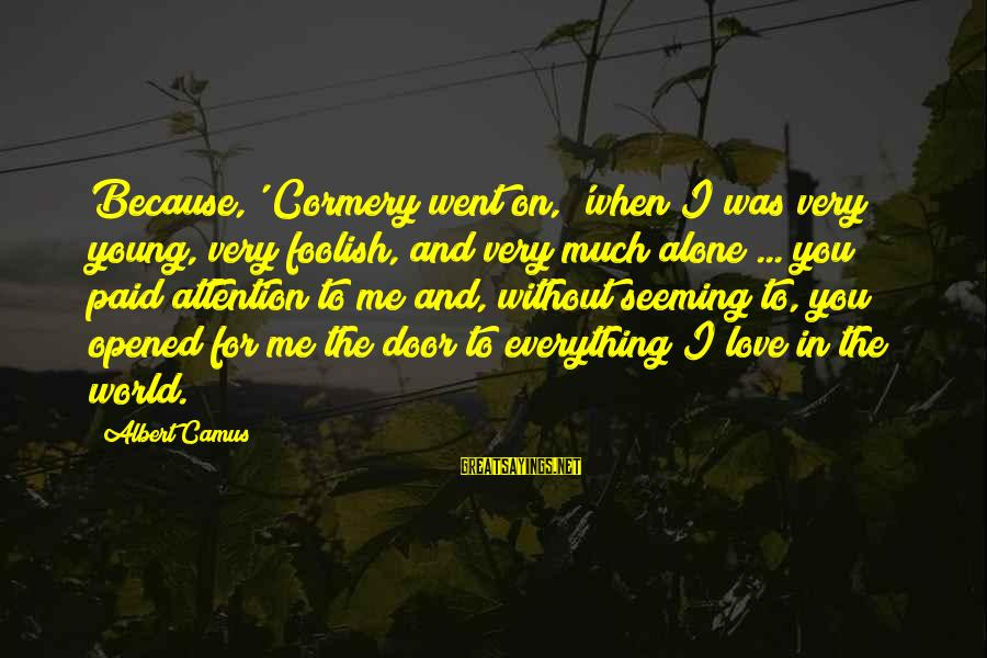 Foolish Love Sayings By Albert Camus: Because,' Cormery went on, 'when I was very young, very foolish, and very much alone