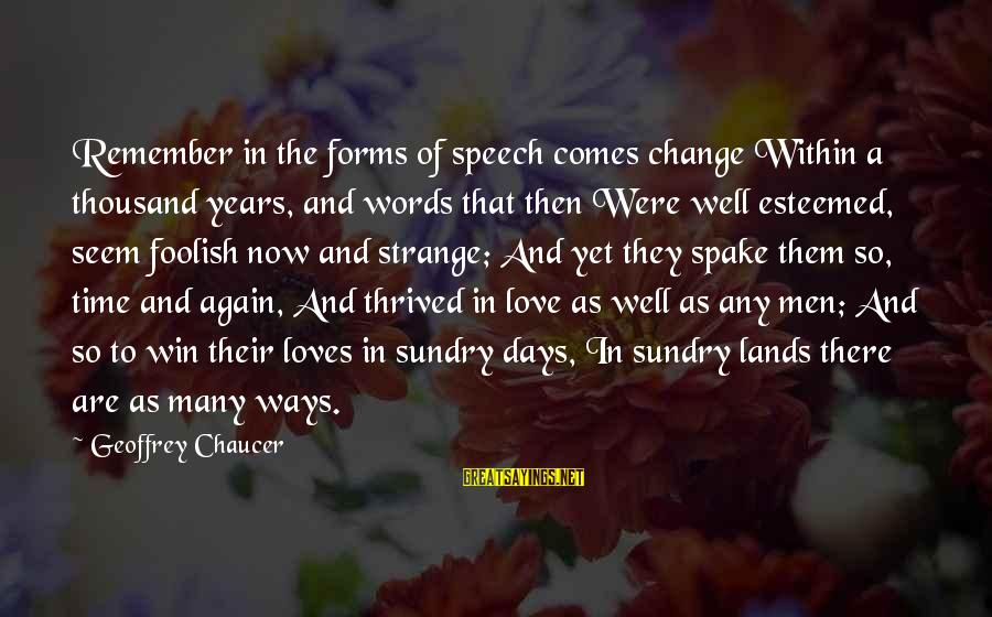 Foolish Love Sayings By Geoffrey Chaucer: Remember in the forms of speech comes change Within a thousand years, and words that