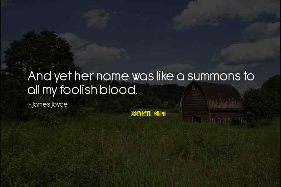 Foolish Love Sayings By James Joyce: And yet her name was like a summons to all my foolish blood.