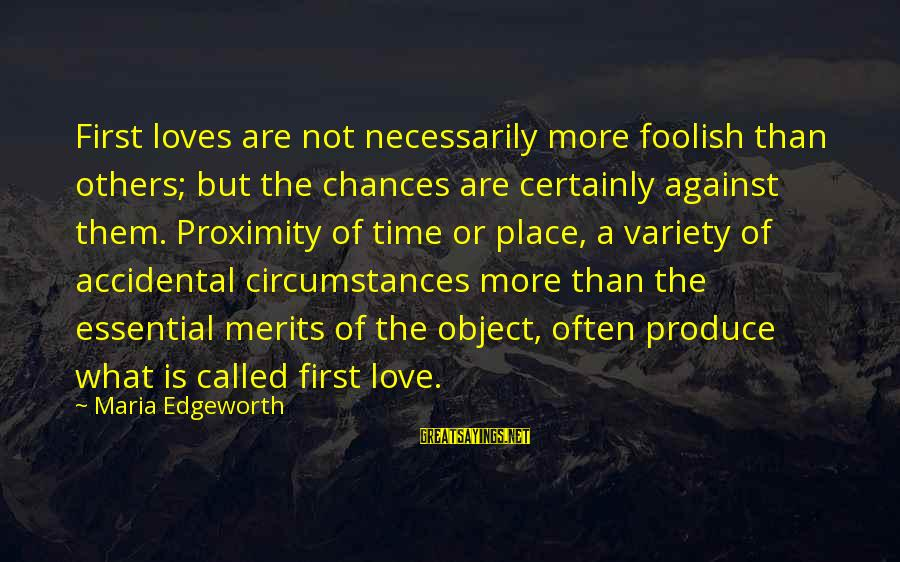 Foolish Love Sayings By Maria Edgeworth: First loves are not necessarily more foolish than others; but the chances are certainly against