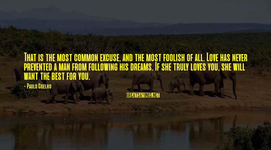 Foolish Love Sayings By Paulo Coelho: That is the most common excuse, and the most foolish of all. Love has never
