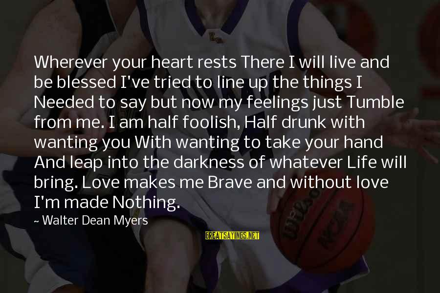 Foolish Love Sayings By Walter Dean Myers: Wherever your heart rests There I will live and be blessed I've tried to line