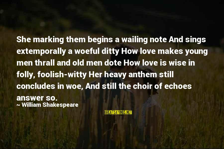 Foolish Love Sayings By William Shakespeare: She marking them begins a wailing note And sings extemporally a woeful ditty How love