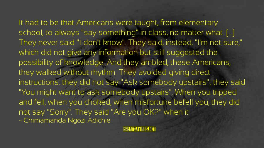 """Football Agents Sayings By Chimamanda Ngozi Adichie: It had to be that Americans were taught, from elementary school, to always """"say something"""""""