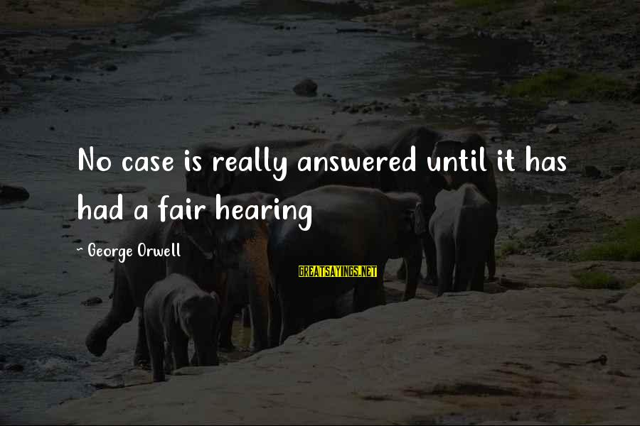 Football Agents Sayings By George Orwell: No case is really answered until it has had a fair hearing