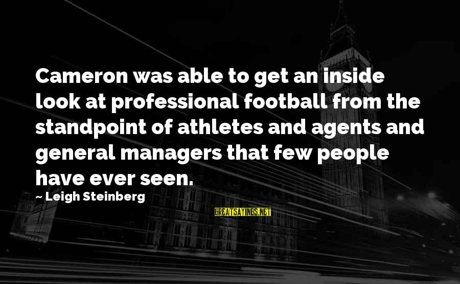 Football Agents Sayings By Leigh Steinberg: Cameron was able to get an inside look at professional football from the standpoint of