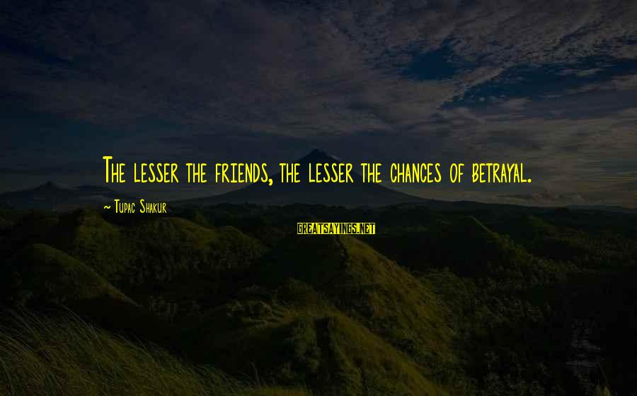 Football Agents Sayings By Tupac Shakur: The lesser the friends, the lesser the chances of betrayal.