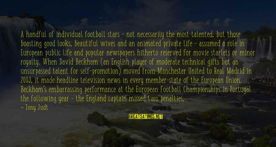 Football Penalties Sayings By Tony Judt: A handful of individual football stars - not necessarily the most talented, but those boasting