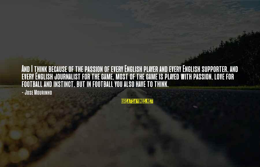 Football Supporter Sayings By Jose Mourinho: And I think because of the passion of every English player and every English supporter,