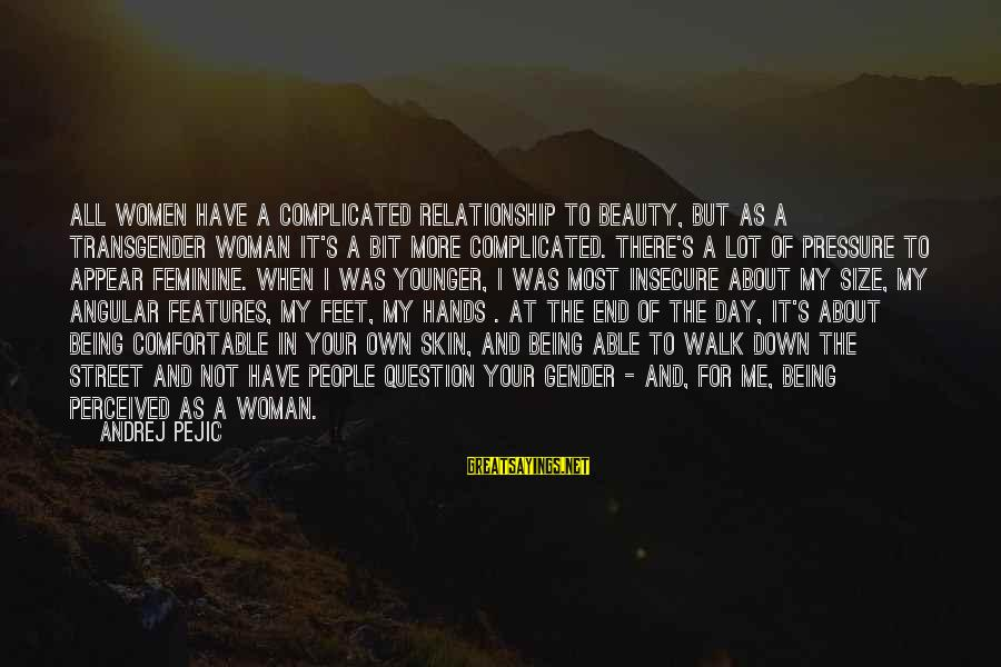 For Complicated Relationship Sayings By Andrej Pejic: All women have a complicated relationship to beauty, but as a transgender woman it's a