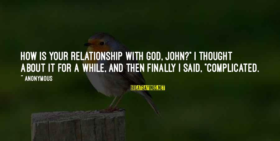 """For Complicated Relationship Sayings By Anonymous: How is your relationship with God, John?"""" I thought about it for a while, and"""